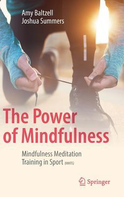 The Power of Mindfulness: Mindfulness Meditation Training in Sport (MMTS), Baltzell, Amy; Summers, Joshua
