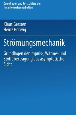 Str�mungsmechanik: Grundlagen der Impuls-, W�rme- und Stoff�bertragung aus asymptotischer Sicht (Grundlagen und Fortschritte der Ingenieurwissenschaften) (German Edition), Gersten, Klaus; Herwig, Heinz