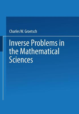 Inverse Problems in the Mathematical Sciences, Groetsch, Charles W.