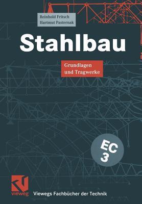 Stahlbau: Grundlagen und Tragwerke (Viewegs Fachb�cher der Technik) (German Edition), Fritsch, Reinhold; Pasternak, Hartmut