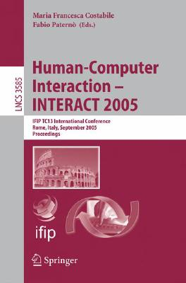 Human-Computer Interaction  INTERACT 2005: IFIP TC 13 International Conference, Rome, Italy, September 12-16, 2005, Proceedings (Lecture Notes in Computer ... Applications, incl. Internet/Web, and HCI)