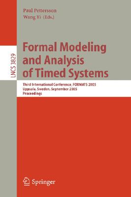 Image for Formal Modeling and Analysis of Timed Systems: Third International Conference, FORMATS 2005 Uppsala, Sweden, September 26-28, 2005 Proceedings (Lecture Notes in Computer Science (3829))