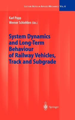 System Dynamics and Long-Term Behaviour of Railway Vehicles, Track and Subgrade (Lecture Notes in Applied and Computational Mechanics)