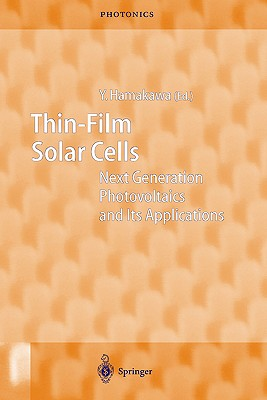 Thin-Film Solar Cells: Next Generation Photovoltaics and Its Applications (Springer Series in Photonics)
