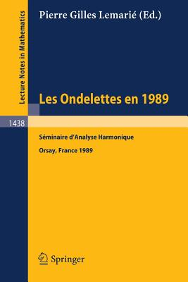 Image for Les Ondelettes en 1989: Seminaire d'Analyse Harmonique, Universite de Paris-Sud, Orsay (Lecture Notes in Mathematics (1438)) (French and English Edition)