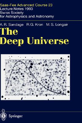 Image for The Deep Universe: Saas-Fee Advanced Course 23. Lecture Notes 1993. Swiss Society for Astrophysics and Astronomy (Saas-Fee Advanced Courses)