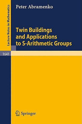 Twin Buildings and Applications to S-Arithmetic Groups (Lecture Notes in Mathematics), Abramenko, Peter