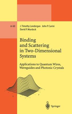 Image for Binding and Scattering in Two-Dimensional Systems: Applications to Quantum Wires, Waveguides and Photonic Crystals (Lecture Notes in Physics Monographs)