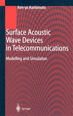 Surface Acoustic Wave Devices in Telecommunications: Modelling and Simulation (Engineering Online Library), Hashimoto, Ken-Ya