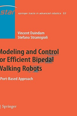 Modeling and Control for Efficient Bipedal Walking Robots: A Port-Based Approach (Springer Tracts in Advanced Robotics), Duindam, Vincent; Stramigioli, Stefano