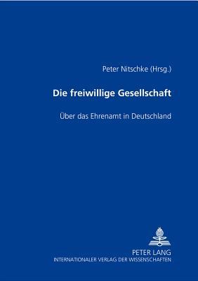 Image for Die freiwillige Gesellschaft: Ãœber das Ehrenamt in Deutschland (German Edition)