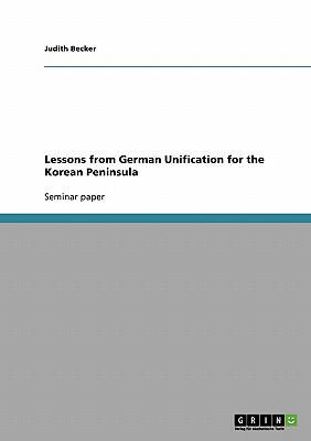 Lessons from German Unification for the Korean Peninsula, Becker, Judith