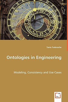 Ontologies in Engineering: Modeling, Consistency and Use Cases, Tudorache, Tania