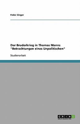 """Der Bruderkrieg in Thomas Manns """"Betrachtungen eines Unpolitischen"""" (German Edition), Singer, Fedor"""