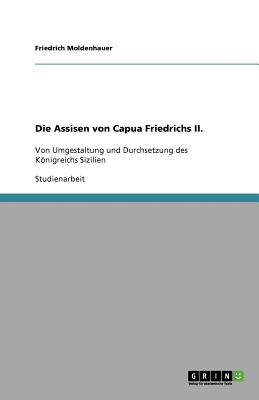 Die Assisen von Capua Friedrichs II. (German Edition), Moldenhauer, Friedrich
