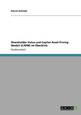 Shareholder Value und Capital Asset Pricing Modell (CAPM) im �berblick (German Edition), Hofstadt, Patrick