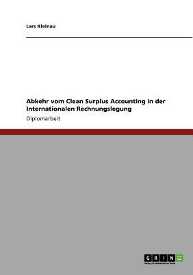 Abkehr vom Clean Surplus Accounting in der Internationalen Rechnungslegung (German Edition), Kleinau, Lars