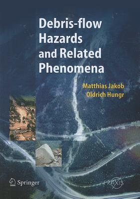 Debris-flow Hazards and Related Phenomena (Springer Praxis Books), Jakob, Matthias; Hungr, Oldrich