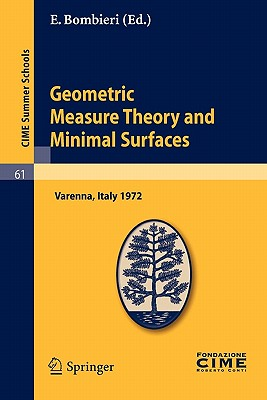 Geometric Measure Theory and Minimal Surfaces: Lectures given at a Summer School of the Centro Internazionale Matematico Estivo (C.I.M.E.) held in ... - September 2, 1972 (C.I.M.E. Summer Schools)