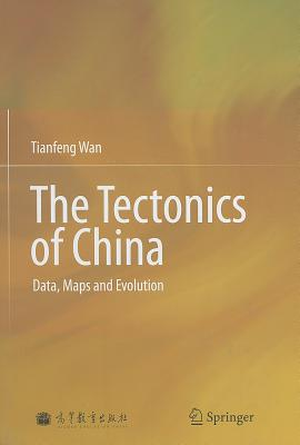 The Tectonics of China: Data, Maps and Evolution, Wan, Tianfeng