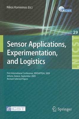 Sensor Applications, Experimentation, and Logistics: First International Conference, SENSAPPEAL 2009, Athens, Greece, September 25, 2009, Revised ... and Telecommunications Engineering)