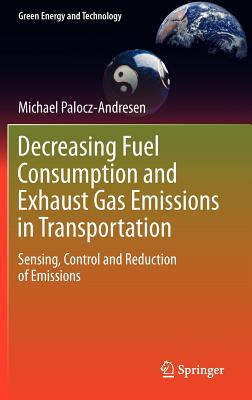 Decreasing Fuel Consumption and Exhaust Gas Emissions in Transportation: Sensing, Control and Reduction of Emissions (Green Energy and Technology), Palocz-Andresen, Michael