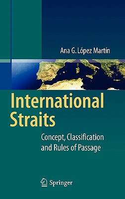 International Straits: Concept, Classification and Rules of Passage, L�pez Mart�n, Ana G.