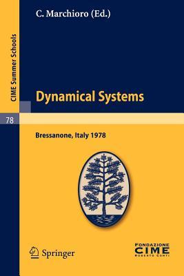 Dynamical Systems: Lectures given at a Summer School of the Centro Internazionale Matematico Estivo (C.I.M.E.) held in Bressanone (Bolzano), Italy, June 19-27, 1978 (C.I.M.E. Summer Schools)
