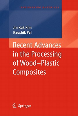 Recent Advances in the Processing of Wood-Plastic Composites (Engineering Materials), Kim, Jin Kuk; Pal, Kaushik