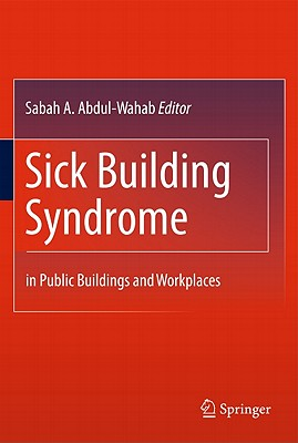Sick Building Syndrome: in Public Buildings and Workplaces, Abdul-Wahab, Sabah A. [Editor]