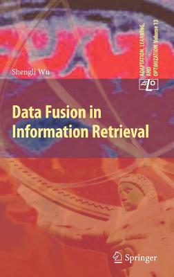 Data Fusion in Information Retrieval (Adaptation, Learning, and Optimization), Shengli Wu (Author)