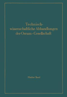 Technischwissenschaftliche Abhandlungen der Osram-Gesellschaft: 5. Band (Volume 5) (German Edition), Abshagen, F.; Andresen, E. G.; Aschermann, G.; Daene, H.; Dawihl, W.; D�sing, W.; Ewest, H.; Frerichs, R.; Friederich, E.; Gurski, W.; Gysae, B.; Haas, W.