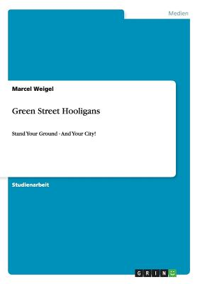 Green Street Hooligans (German Edition), Weigel, Marcel