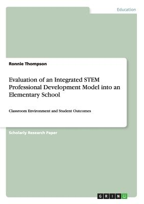 Evaluation of an Integrated STEM Professional Development Model into an Elementary School, Thompson, Ronnie