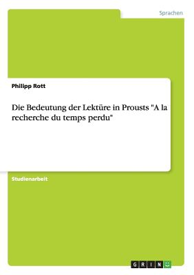 """Die Bedeutung der Lekt�re in Prousts """"A la recherche du temps perdu"""" (German Edition), Rott, Philipp"""