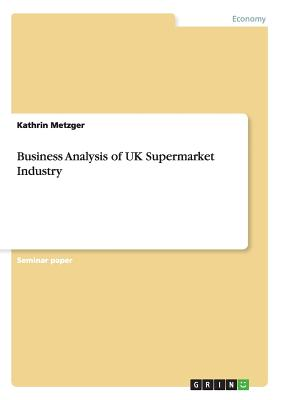 Business Analysis of UK Supermarket Industry, Metzger, Kathrin