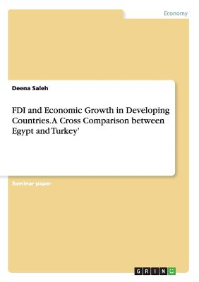 Image for FDI and Economic Growth in Developing Countries. A Cross Comparison between Egypt and Turkey'