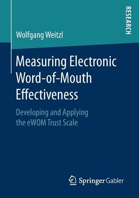 Measuring Electronic Word-of-Mouth Effectiveness: Developing and Applying the eWOM Trust Scale, Weitzl, Wolfgang