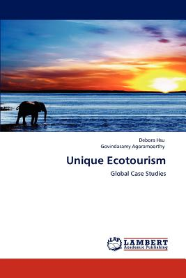 Unique Ecotourism: Global Case Studies, Hsu, Debora; Agoramoorthy, Govindasamy