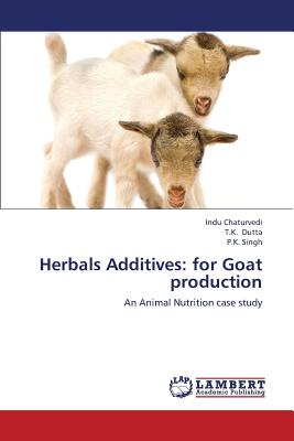 Herbals Additives: for Goat production: An Animal Nutrition case study, Chaturvedi, Indu; Dutta, T.K.; Singh, P.K.