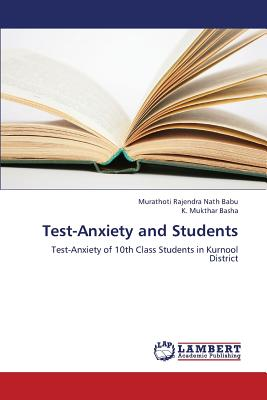 Test-Anxiety and Students: Test-Anxiety of 10th Class Students in Kurnool District, Rajendra Nath Babu, Murathoti; Mukthar Basha, K.