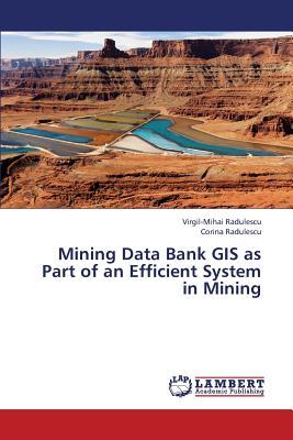 Mining Data Bank GIS as Part of an Efficient System in Mining, Radulescu, Virgil-Mihai; Radulescu, Corina