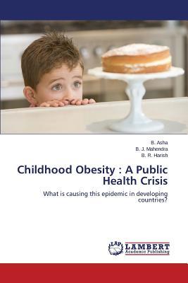 Childhood Obesity: A Public Health Crisis, Asha B.; Mahendra B. J.; Harish B. R.