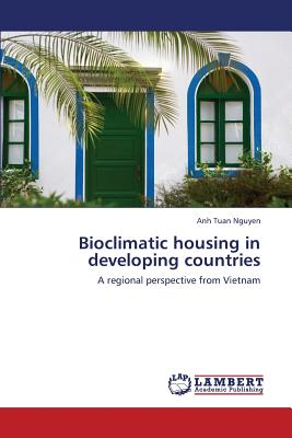 Bioclimatic housing in developing countries: A regional perspective from Vietnam, Nguyen, Anh Tuan