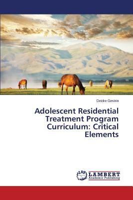 Image for Adolescent Residential Treatment Program Curriculum: Critical Elements