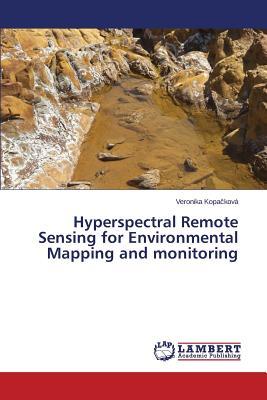 Hyperspectral Remote Sensing for Environmental Mapping and monitoring, Kopa?kov� Veronika