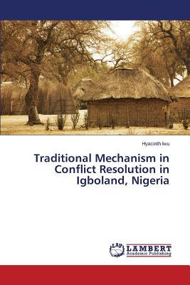 Traditional Mechanism in Conflict Resolution in Igboland, Nigeria, Iwu Hyacinth