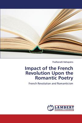 Image for Impact of the French Revolution Upon the Romantic Poetry: French Revolution and Romanticism