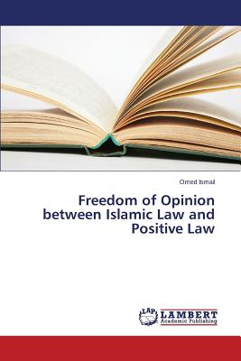 Freedom of Opinion between Islamic Law and Positive Law, Ismail Omed