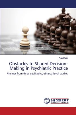 Obstacles to Shared Decision-Making in Psychiatric Practice, Quirk Alan